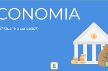 CONCEITO DE ECONOMIA – (O QUE É ECONOMIA?)