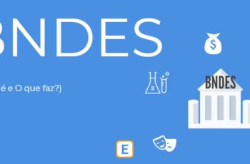 BNDES – O QUE É E O QUE FAZ?