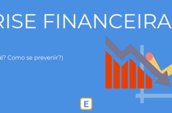 CRISE FINANCEIRA – O QUE É? COMO SE PREVENIR?