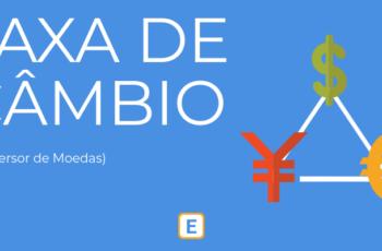 TAXA DE CÂMBIO – CONVERSOR DE MOEDAS.