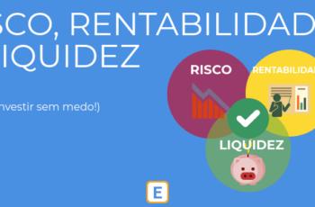 RISCO, RENTABILIDADE, LIQUIDEZ – COMO INVESTIR SEM MEDO!