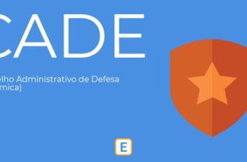 CADE – CONSELHO ADMINISTRATIVO DE DEFESA ECONÔMICA