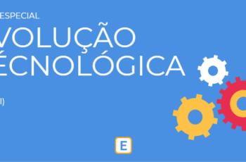 EVOLUÇÃO TECNOLÓGICA, O PROCESSO I.