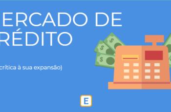 MERCADO DE CRÉDITO – UMA CRÍTICA À SUA EXPANSÃO.