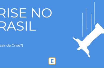 CRISE NO BRASIL – COMO SAIR DA CRISE?