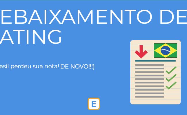 REBAIXAMENTO DE RATING – BRASIL (DE NOVO DE NOVO!!!)