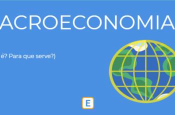 MACROECONOMIA – O QUE É? PARA QUE SERVE?