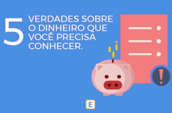 5 VERDADES SOBRE DINHEIRO QUE VOCÊ PRECISA CONHECER!