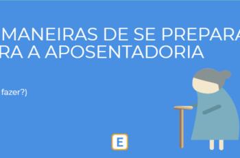 5 MANEIRAS DE SE PREPARAR PARA A APOSENTADORIA.